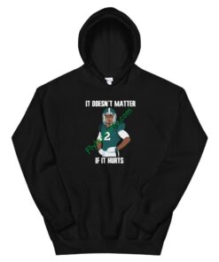"""It Doesn't Matter If It """"Hurts"""" Unisex Hoodie"""