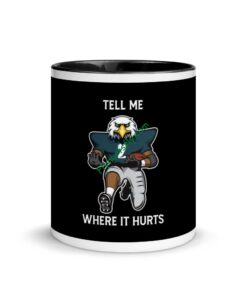 Tell Me Where It Hurts ( Jalen Hurts ) Mug with Color Inside